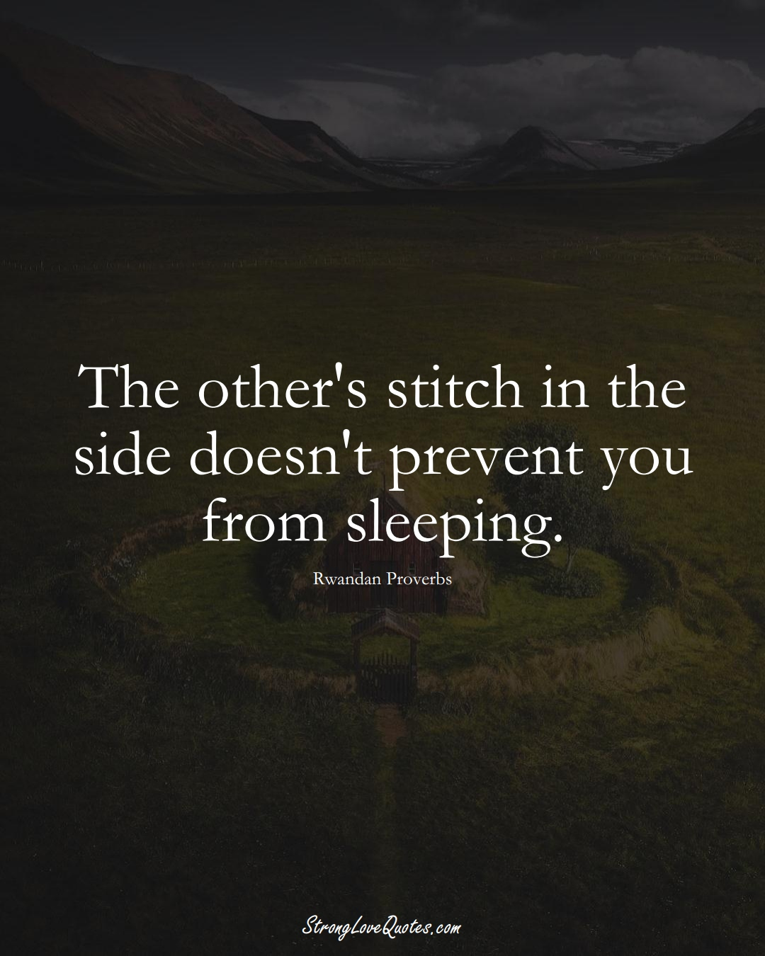 The other's stitch in the side doesn't prevent you from sleeping. (Rwandan Sayings);  #AfricanSayings