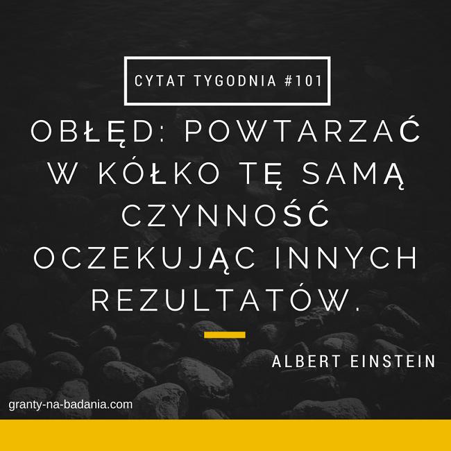 Obłęd: powtarzać w kółko tę samą czynność oczekując innych rezultatów - Albert Einstein
