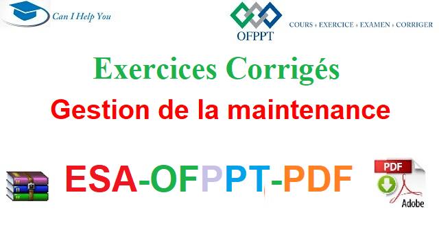 Exercices Corrigés Gestion de la maintenance industrielle Électromécanique des Systèmes Automatisées-ESA-OFPPT-PDF