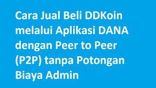 Cara Jual Beli DDKoin melalui Aplikasi DANA dengan Peer to Peer (P2P) tanpa Potongan Biaya Admin