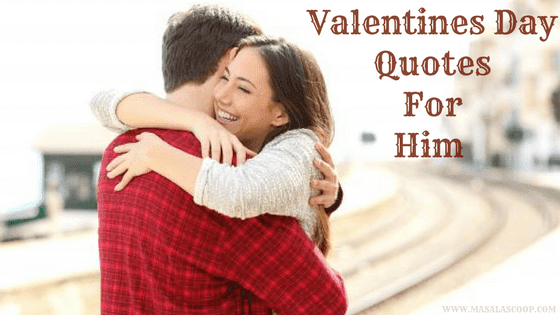 Valentines Day Quotes For Him ? Here comes the Sweetest of it all you have been waiting for.