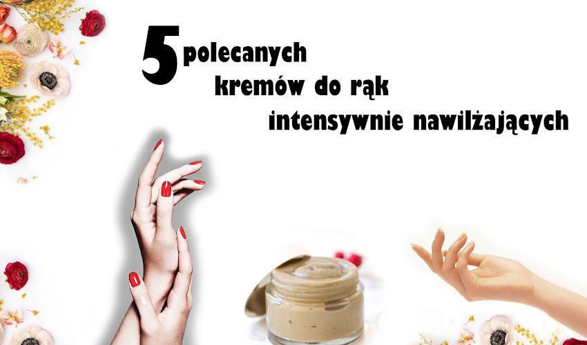 5 kremów do rąk, które intensywnie nawilżą Twoją suchą skórę po użyciu żelów antybakteryjnych