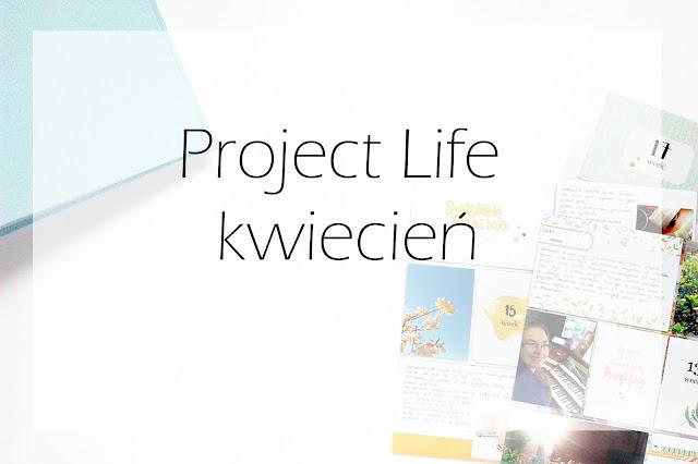Project Life - kwiecień 2017