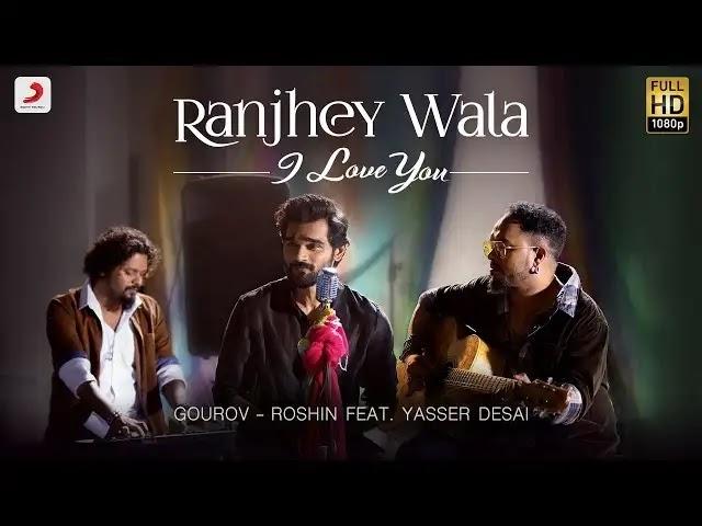 Ranjhey Wala I Love You Lyrics | Yasser desai song
