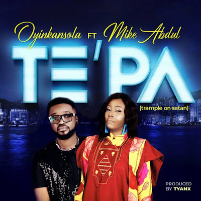 TE'PA by Oyinkansola ft. Mike Abdul Mp3