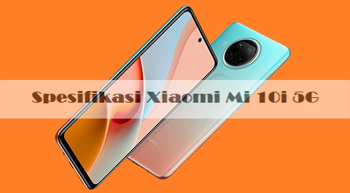 Spesifikasi Dan Harga Xiaomi Mi 10i 5G: RAM 8GB, Kamera 108MP