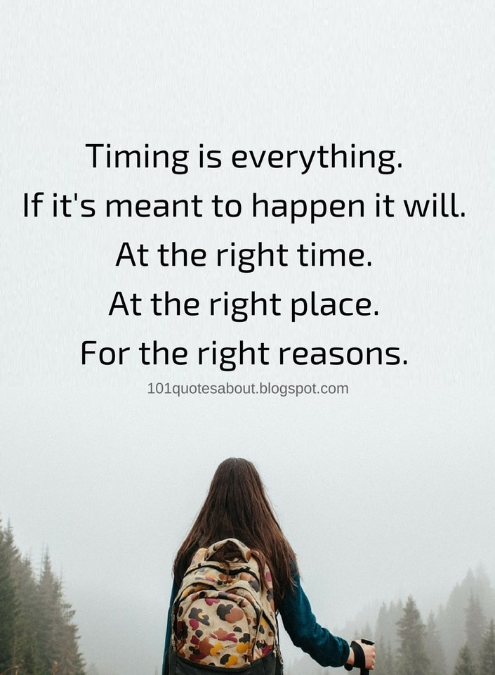 Timing Quotes Timing Is Everything If Its Meant To Happen It Will