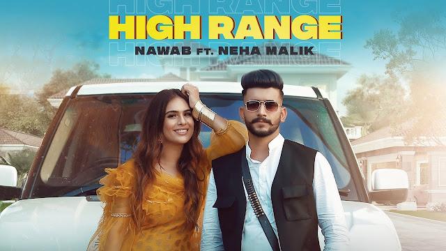 Song  :  High Range Song Lyrics Singer  :  Nawab Lyrics  :  Gurjas Sidhu  Music  :  Mista Baaz Director  :  Sant Parkash Singh & Iqbal Kamboj