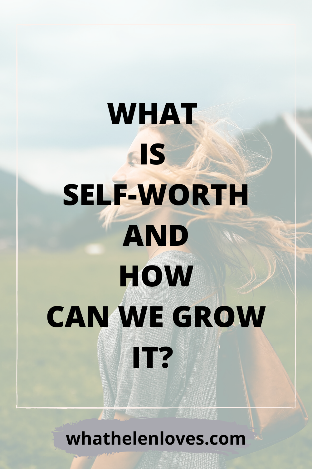 Pinterest pin for a post about self-worth and how can we grow it