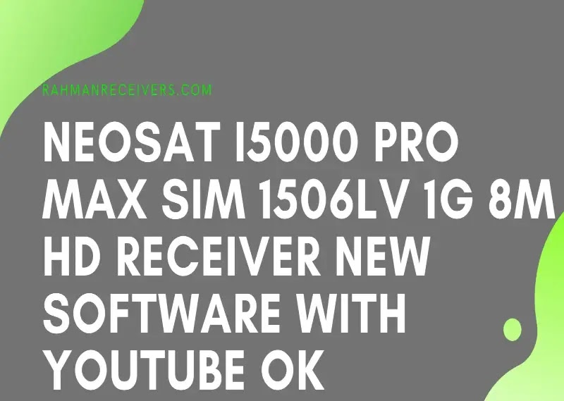 NEOSAT i5000 PRO MAX SIM 1506LV 1G 8M HD RECEIVER NEW SOFTWARE WITH YOUTUBE OK 02 JULY 2020