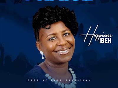 Happiness Ibeh – I Give You Praise