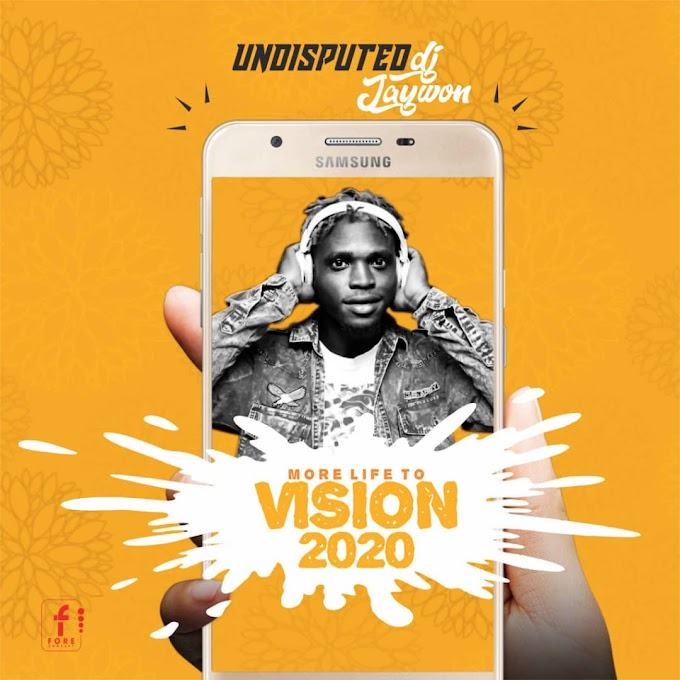 Undisputed Dj Jaywon – More Life To (Vision 2020)
