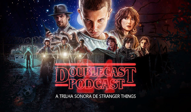 Doublecast podcast 24 Trilha sonora Stranger Things Netflix