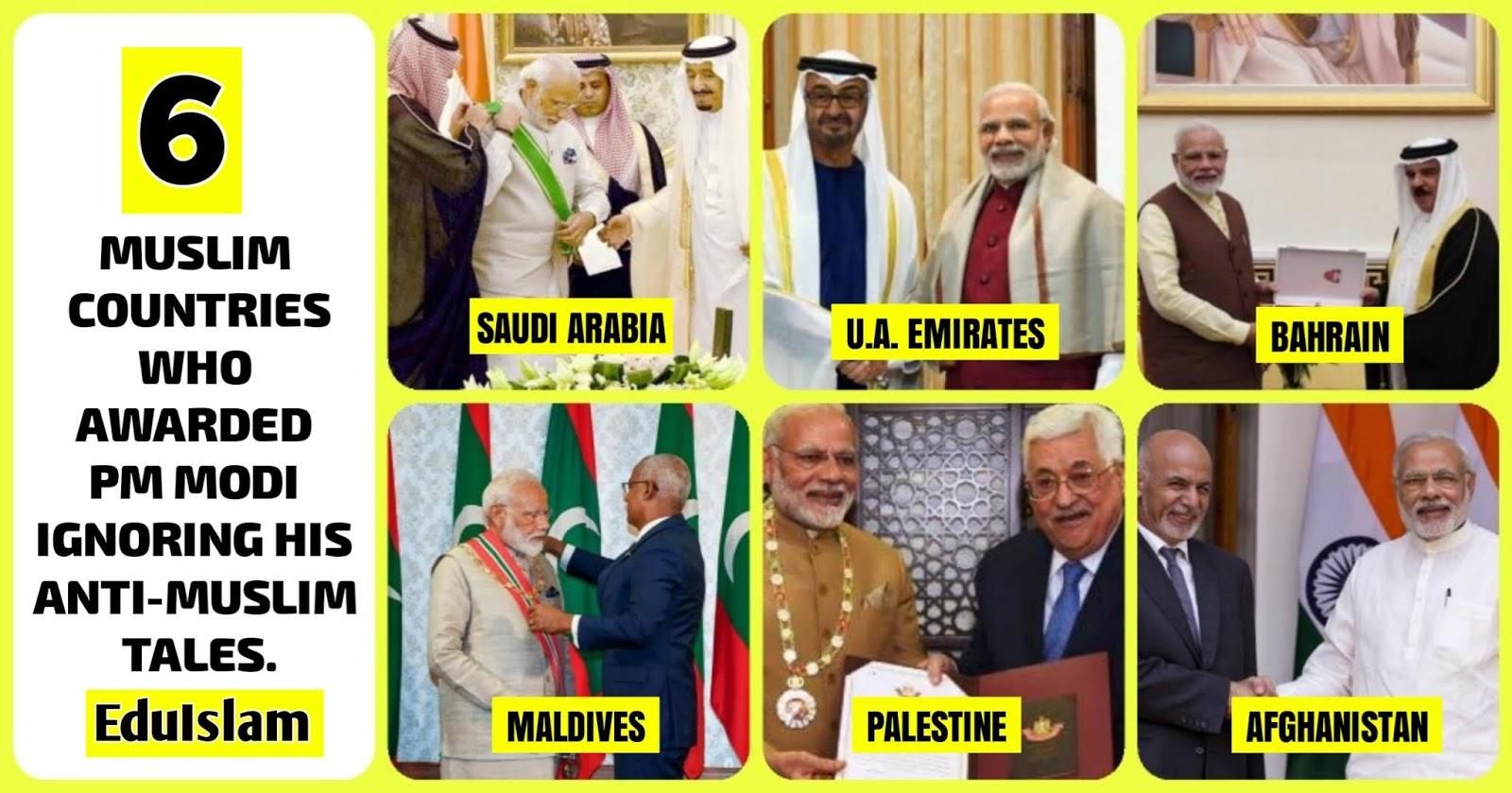 Muslim Countries Who awarded Narendra Modi, 6 Muslim Countries who honored Modi, Modi In Saudi Arabia, Modi In UAE, Modi In Bahrain, Modi In Palestine, International awards for PM Narendra Modi, Delhi Riots, EduIslam