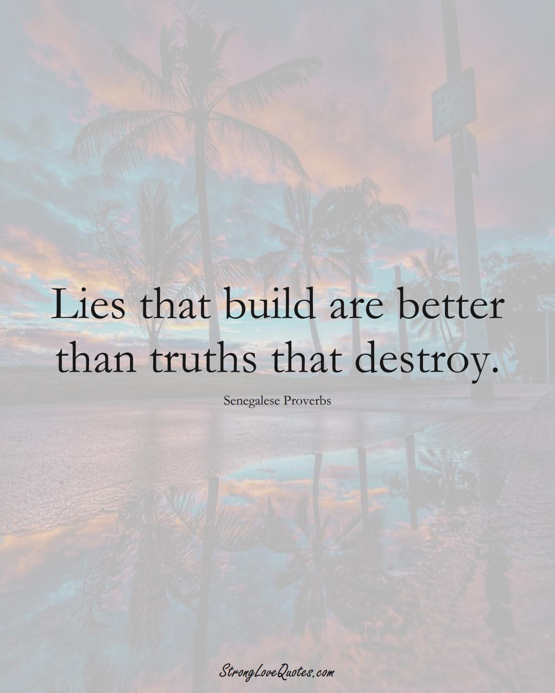 Lies that build are better than truths that destroy. (Senegalese Sayings);  #AfricanSayings