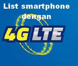 Daftar HP Android dengan 4G LTE Terbaru