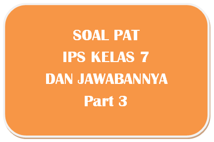 100+ Soal PAT IPS Kelas 7 dan Kunci Jawabannya I Part 3
