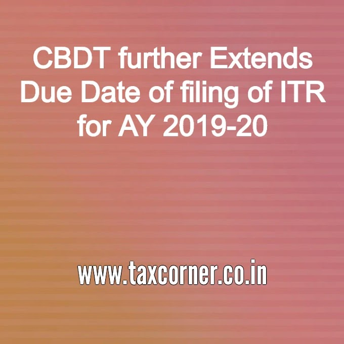 CBDT further Extends Due Date of filing of ITR for AY 2019-20