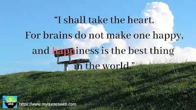 I shall take the heart. - quotes on life lessons