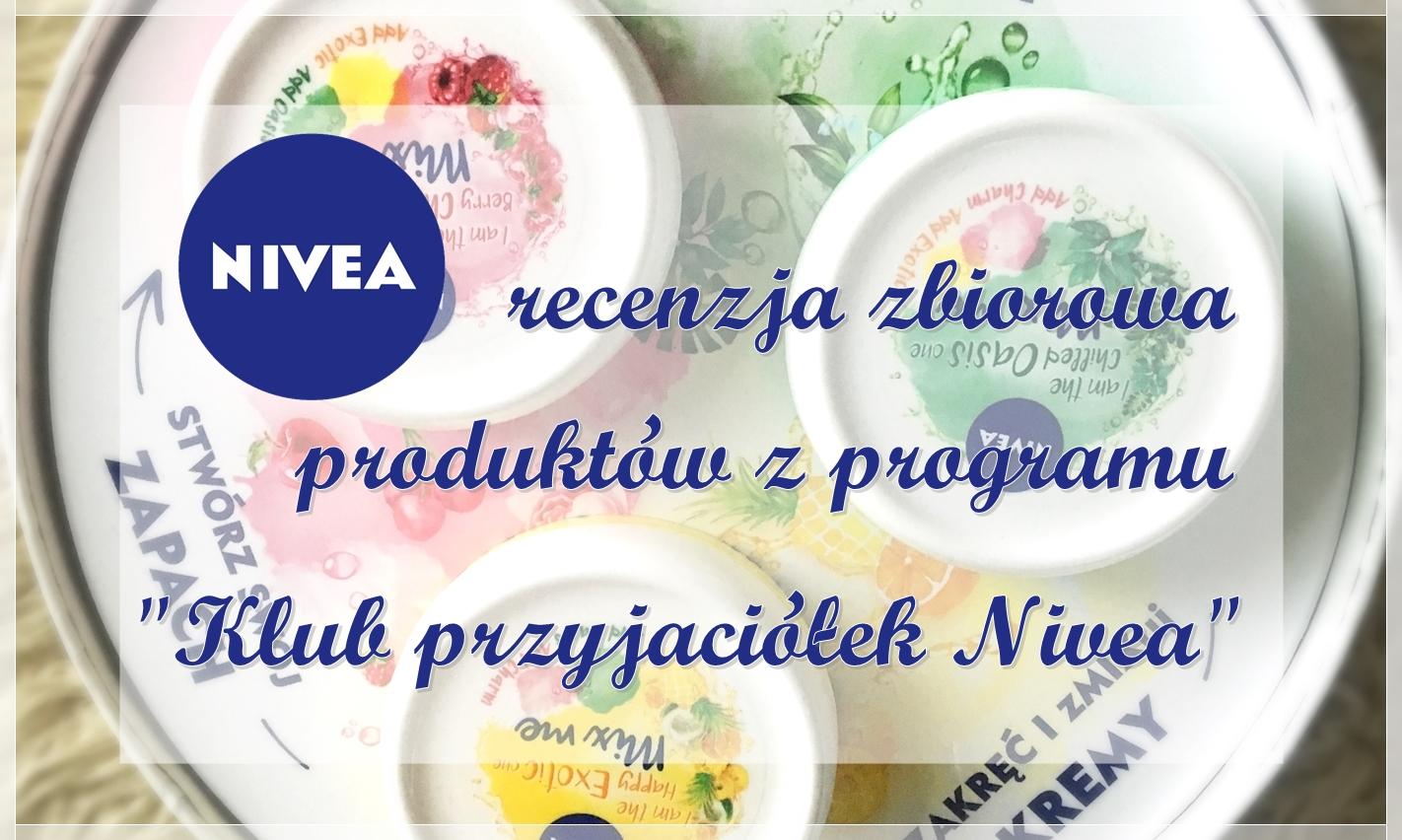 """NIVEA - recenzja zbiorowa nowości od """"Klubu Przyjaciółek"""" ♥"""