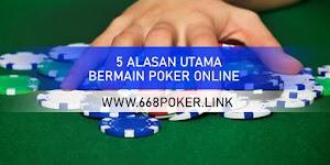 5 ALASAN UTAMA BERMAIN POKER ONLINE