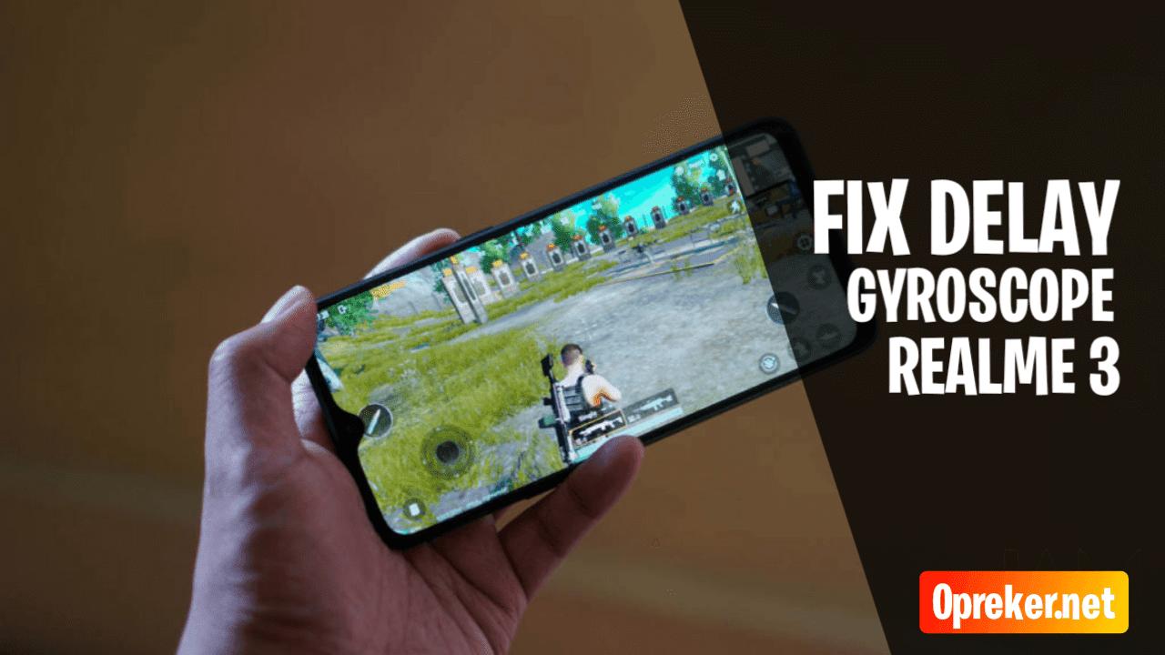 Cara Fix Delay GyroScope Realme 3