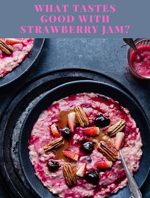 What tastes good with strawberry jam