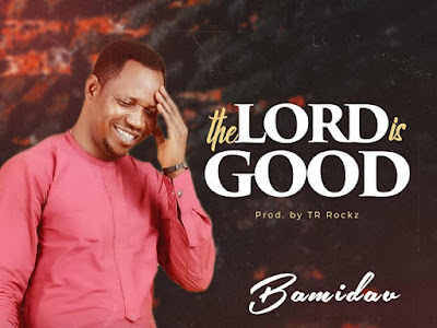 DOWNLOAD MP3: Bamidav - The Lord Is Good || @Deleylinks
