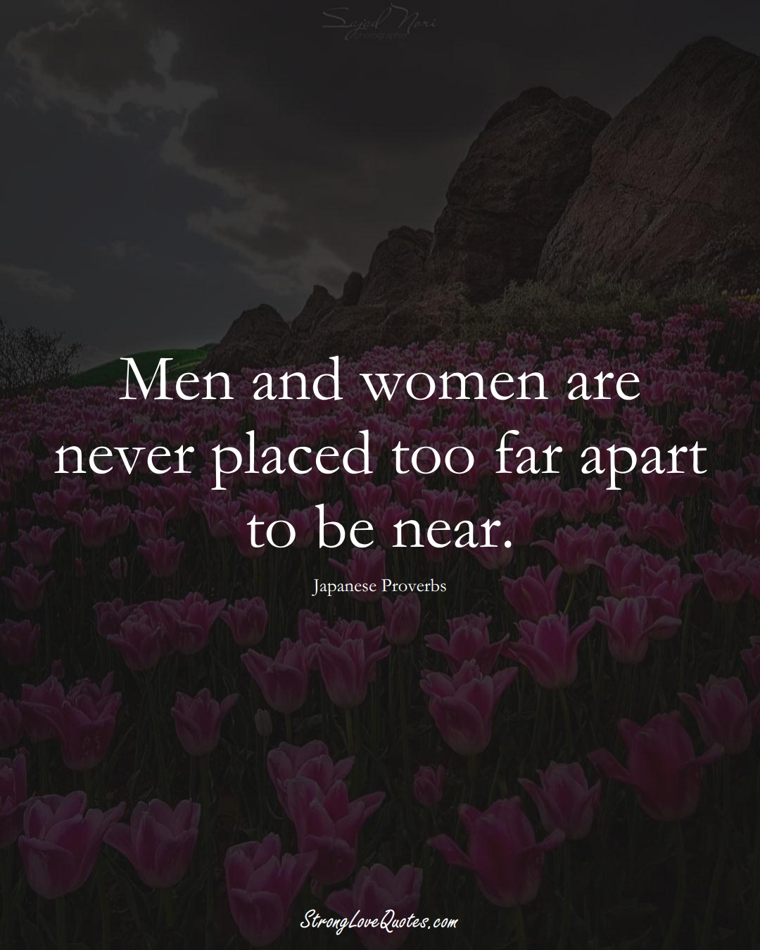 Men and women are never placed too far apart to be near. (Japanese Sayings);  #AsianSayings