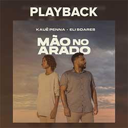 Baixar Música Gospel Mão No Arado (Playback) - Kauê Penna e Eli Soares Mp3