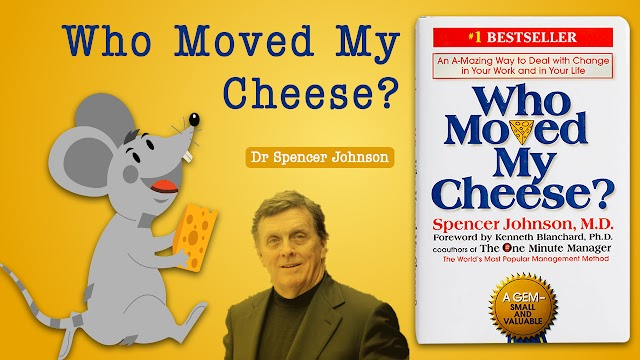 HOW TO DEAL WITH CHANGES IN WORK AND LIFE - Who Moved My Cheese - Spencer Johnson