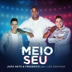 Baixar Música Meio Seu - João Neto e Frederico Part. Léo Santana Mp3