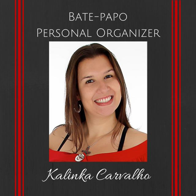 Bate-papo com a Personal Organizer Kalinka Carvalho