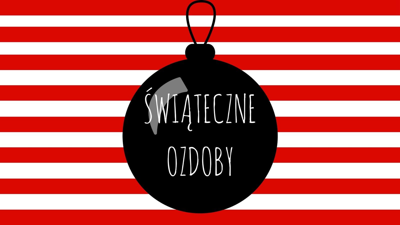 SERIA ŚWIĄTECZNA: świąteczne ozdoby