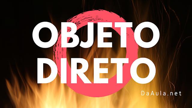 Língua Portuguesa: O que é Objeto Direto