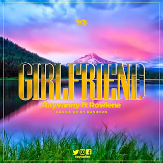 Rayvanny (Raymond) Ft Rowlene - Girlfriend