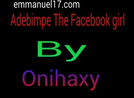 [Story] Adebimpe The Facebook 2 girl Episode 18
