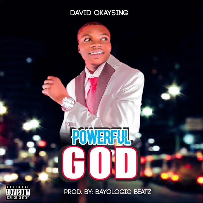 [Music] David Okaysing - Powerful God (prod. Bayologic Beatz)