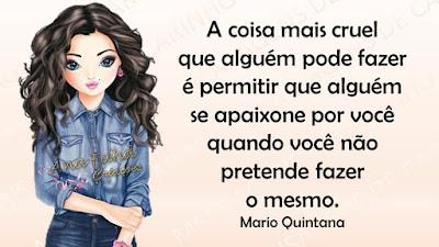 A coisa mais cruel que alguém pode fazer é permitir que alguém se apaixone por você quando você não pretende fazer o mesmo. Mario Quintana