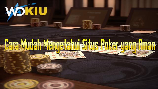 Cara Mudah Mengetahui Situs Poker yang Aman
