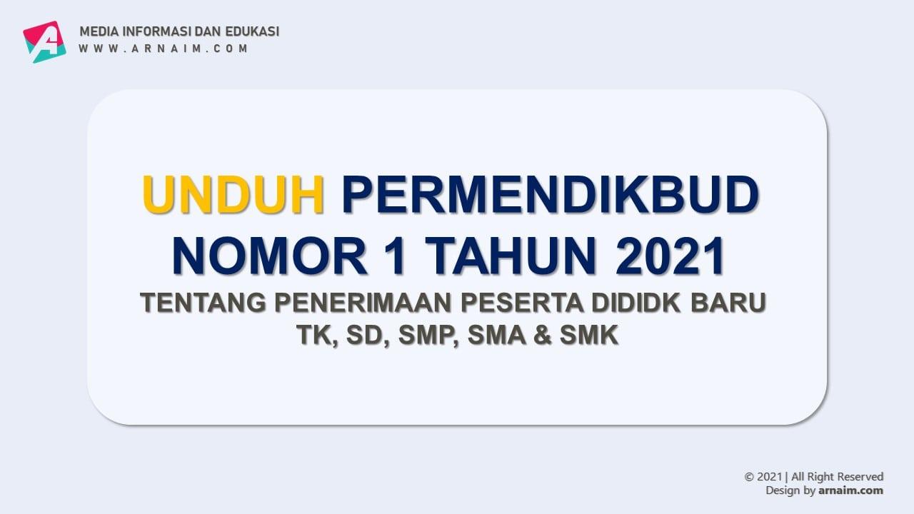 ARNAIM.COM - UNDUH PERMENDIKBUD NOMOR 1 TAHUN 2021 TENTANG JUKNIS PPDB SEMUA JENJANG