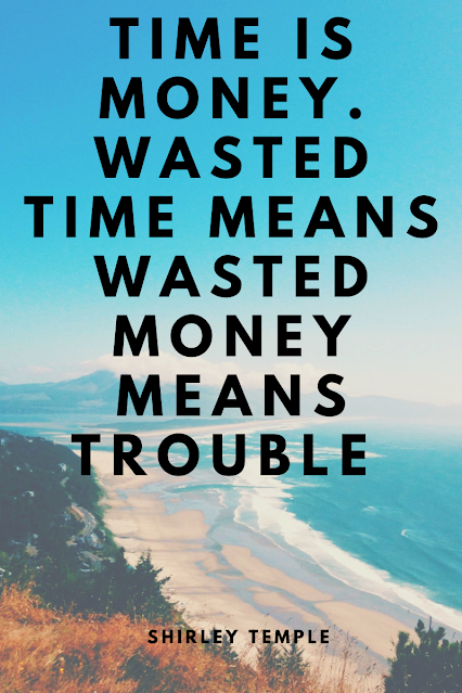 time is money wasted time means wasted money shirley temple