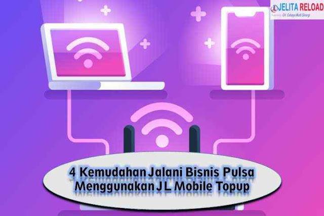 4 Kemudahan Jalani Bisnis Pulsa Menggunakan JL Mobile Topup