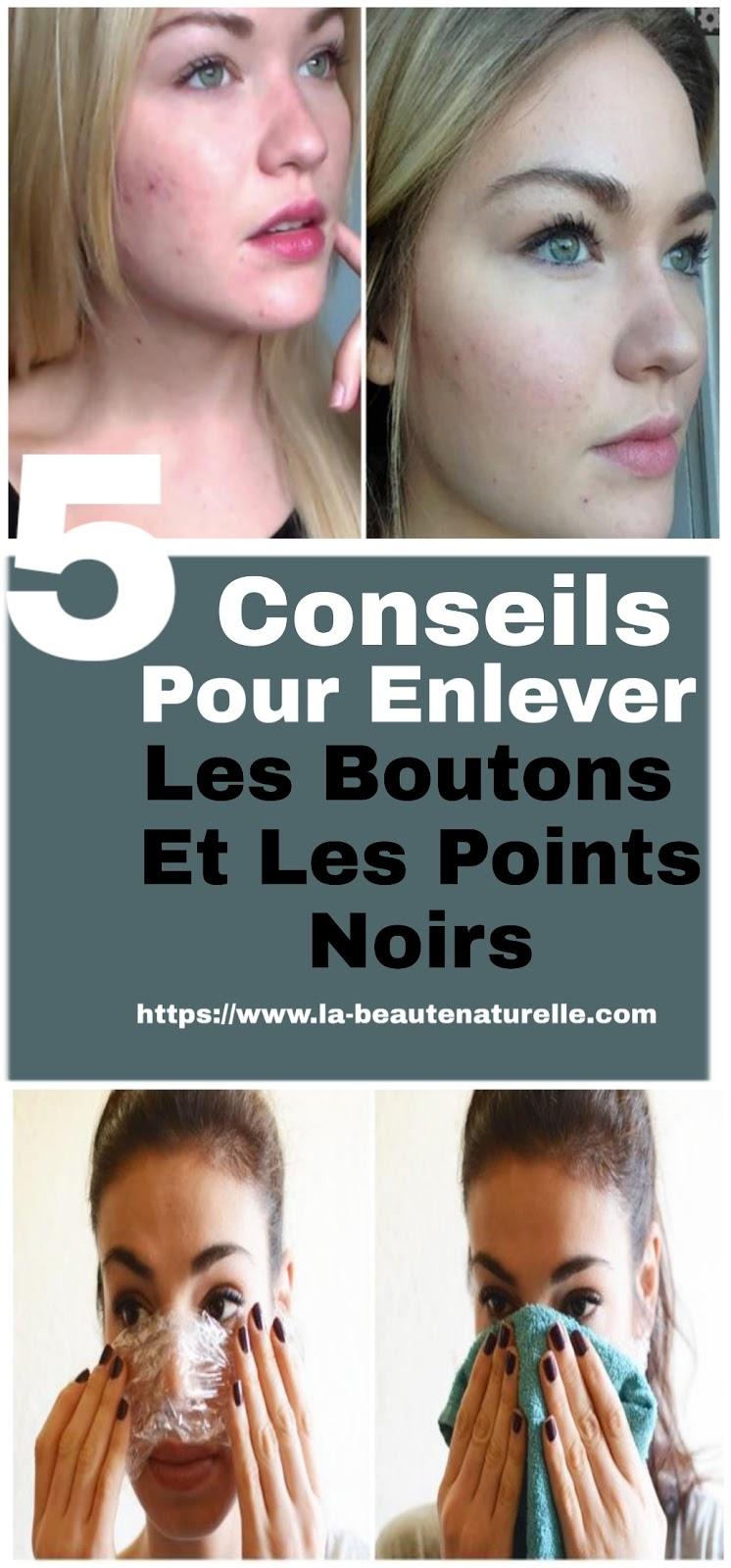 5 Conseils Pour Enlever Les Boutons Et Les Points Noirs