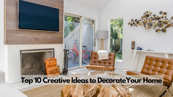 Top 10 Creative Ideas to Decorate Your Home