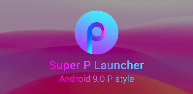 تحميل تطبيق Super P Launcher for P 9.0 launcher مشغل نمط P 9.0 رائع وقابل للتخصيص