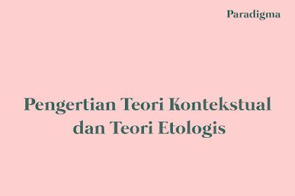 Pengertian Teori Kontekstual dan Teori Etologis