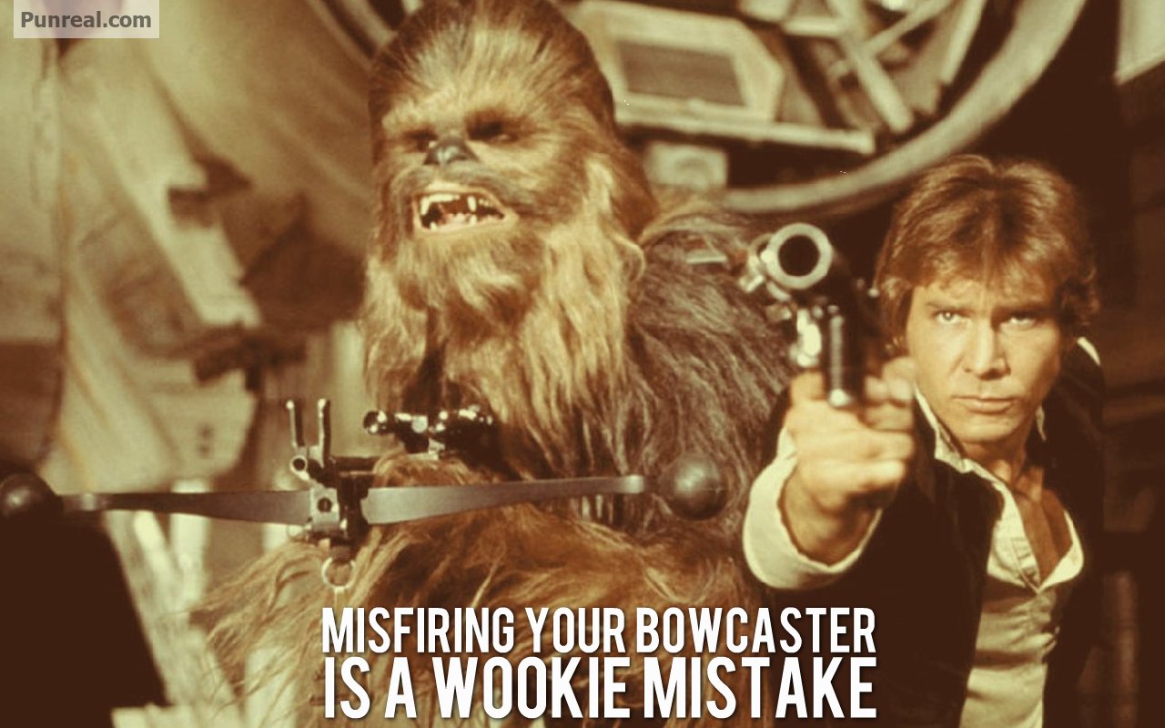 Misfiring Your Bowcaster is a Wookie Mistake. Star Wars pun.
