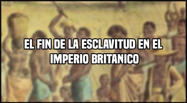 El fin de la esclavitud en el Imperio Britanico