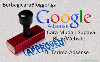 Cara Mudah Supaya Blog/Website Di Terima Adsense